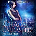 Chaos Unleashed: Chaos Rises, Book 2 Audiobook by Pippa DaCosta Narrated by Hollie Jackson