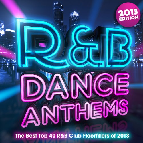 R & B Dance Anthems 2013 - The Best Top 40 RnB Club Floorfillers for 2013 - Perfect R and B Trax for Partying & Fitness Workout
