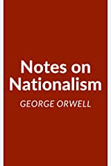 Notes on Nationalism: A George Orwell Essay Kindle Edition