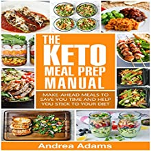 The Keto Meal Prep Manual: Quick & Easy Meal Prep Recipes That Are Ketogenic, Low Carb, High Fat for Rapid Weight Loss: Make Ahead Lunch, Breakfast & Dinner Planning & Prepping Cookbook for Beginners Audiobook by Andrea Adams Narrated by Andrea Jones-Pierre