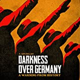 #9: Darkness over Germany: A Warning from History