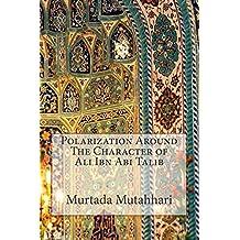 Polarization Around The Character of Ali Ibn Abi Talib