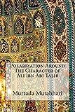 Polarization Around the Character of Ali Ibn Abi Talib, Murtada Mutahhari, 1502533227
