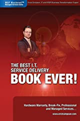 The Best I.T. Service Delivery BOOK EVER! Hardware Warranty, Break-Fix, Professional and Managed Services Perfect Paperback