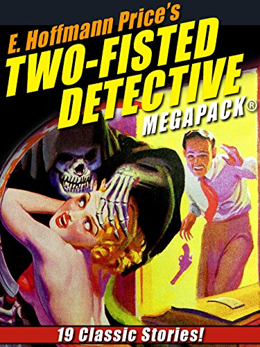 E. Hoffmann Price's Two-Fisted Detectives MEGAPACK: 19 Classic Stories