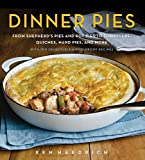 Dinner Pies: From Shepherd s Pies and Pot Pies to Tarts, Turnovers, Quiches, Hand Pies, and More, with 100 Delectable and Foolproof Recipes