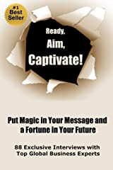 Ready, Aim, Captivate!  Put Magic in Your Message, and a Fortune in Your Future Paperback