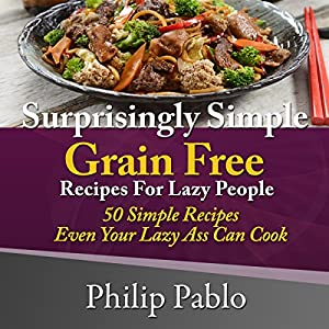 Surprisingly Simple Grains Free Recipes for Lazy People Audiobook