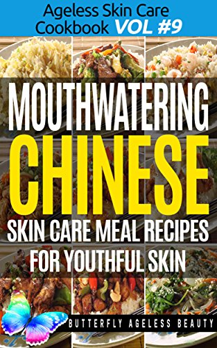 Mouthwatering Chinese Cook Book Skin Care Recipes For Youthful Skin: The Chinese Cookbook Anti Aging Diet (The Ageless Skin Care Cookbook Volume 9) by Butterfly Ageless Beauty - Christopher Sewell