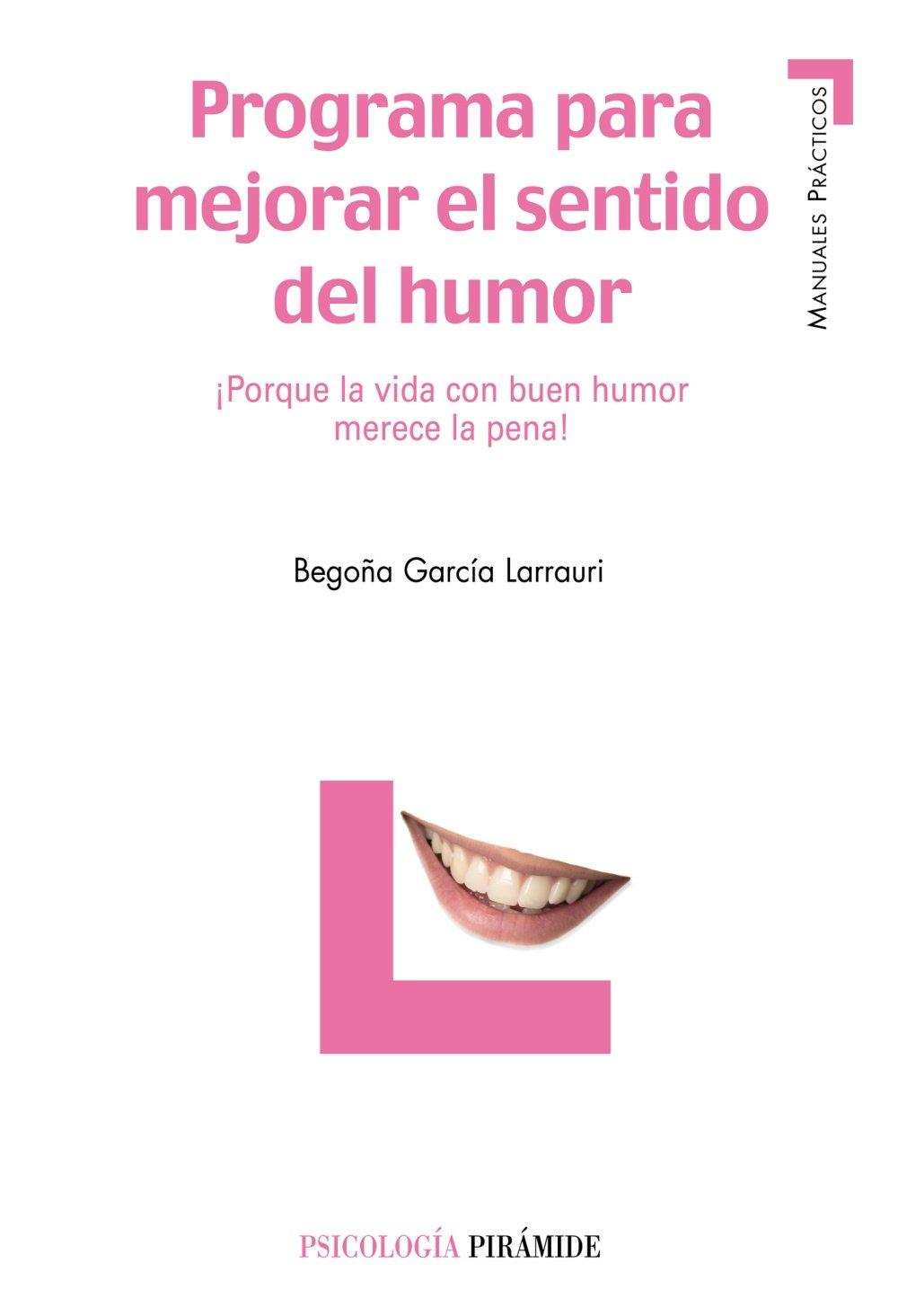 Read Online Programa Para Mejorar El Sentido del Humor / Program to Improve Sense of Humor: Porque La Vida Con Buen Humor Merece La Pena! (Psicologia) (Spanish Edition) PDF