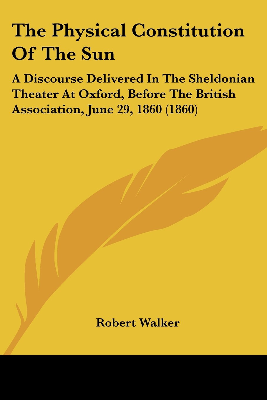 Download The Physical Constitution Of The Sun: A Discourse Delivered In The Sheldonian Theater At Oxford, Before The British Association, June 29, 1860 (1860) pdf epub