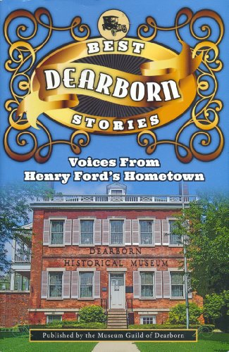 Best Dearborn Stories Voices From Henry Ford's Hometown