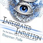Integrated Intuition: The Bad Bitch's Guide to Psychic Development, Book 1   Rhiannon Paille PhD.