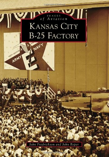 Kansas City B-25 Factory (Images of Aviation)