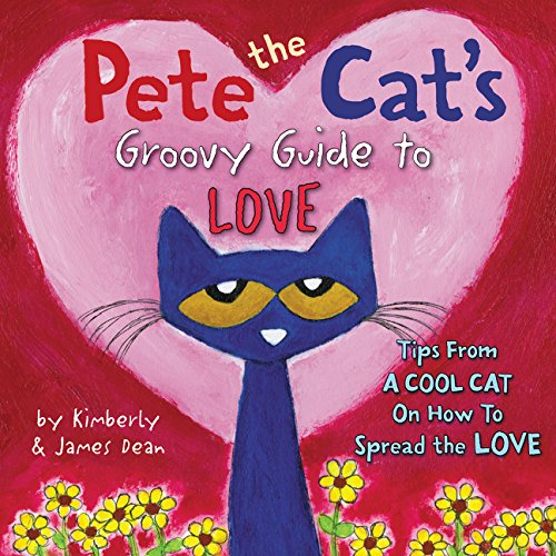 Pete the Cat's Groovy Guide to Love [James Dean - Kimberly Dean] (Tapa Dura)