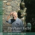 Wer sich grün macht, den fressen die Ziegen: Lesung aus dem gleichnamigen Buch Rede von Eberhard Esche Gesprochen von: Eberhard Esche