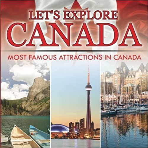 Let's Explore Canada (Most Famous Attractions in Canada) by Baby Professor (2015-08-15)