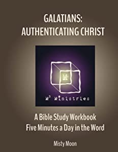 Galatians: Authenticating Christ: A Bible Study Workbook - Five minutes a Day in the Word (Volume 4)