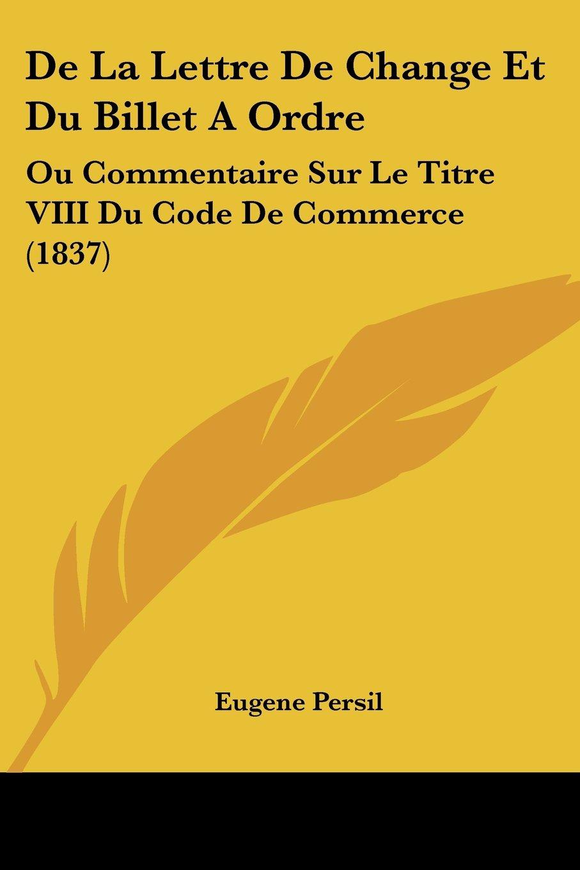 Download De La Lettre De Change Et Du Billet A Ordre: Ou Commentaire Sur Le Titre VIII Du Code De Commerce (1837) (French Edition) ebook