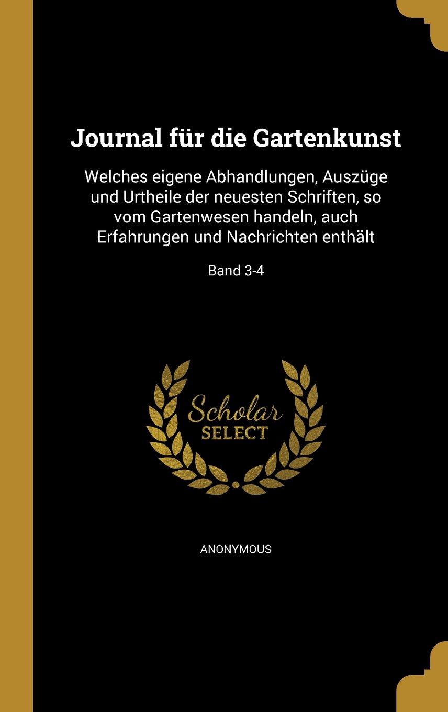Read Online Journal Fur Die Gartenkunst: Welches Eigene Abhandlungen, Auszuge Und Urtheile Der Neuesten Schriften, So Vom Gartenwesen Handeln, Auch Erfahrungen Und Nachrichten Enthalt; Band 3-4 (German Edition) pdf