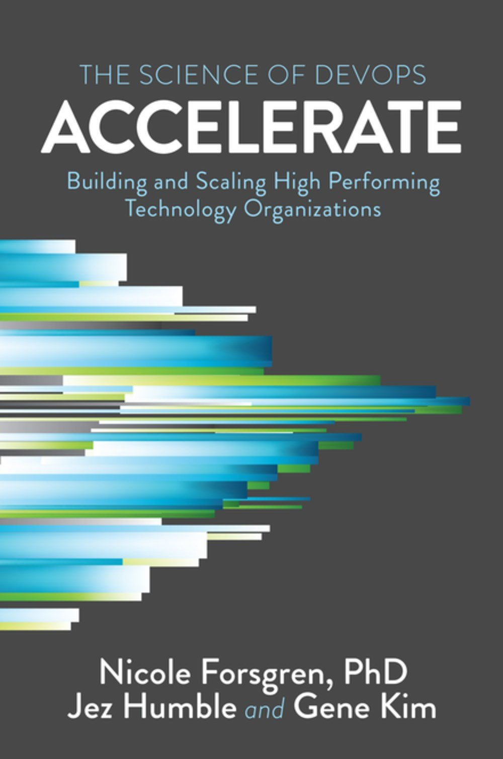 Accelerate: The Science of Lean Software and Devops: Building and Scaling  High Performing Technology Organizations: Amazon.in: Nicole Forsgren Phd,  ...