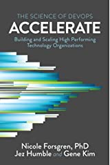 Accelerate: The Science of Lean Software and DevOps: Building and Scaling High Performing Technology Organizations Paperback