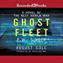 Ghost Fleet: A Novel of the Next World War Audiobook by P. W. Singer, August Cole Narrated by Rich Orlow