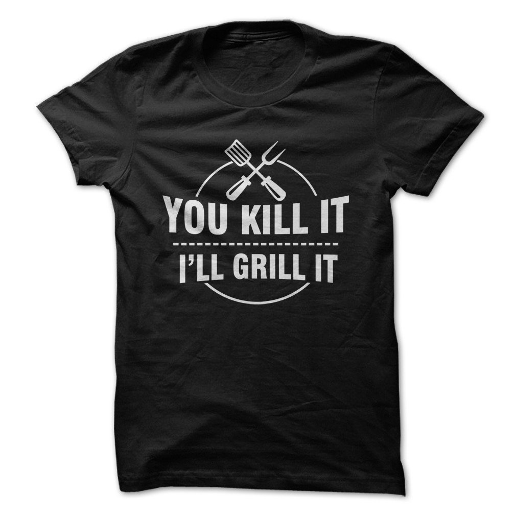 You Kill It I Ll Grill It Funny T Shirt Made On Demand In Usa 3047