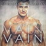 VAIN - Part Three | Deborah Bladon