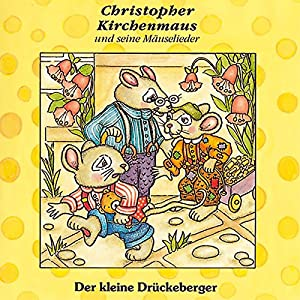 Der kleine Drückeberger (Christopher Kirchenmaus und seine Mäuselieder 3) Hörspiel