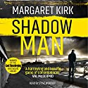 Shadow Man Audiobook by Margaret Kirk Narrated by Steve Worsley