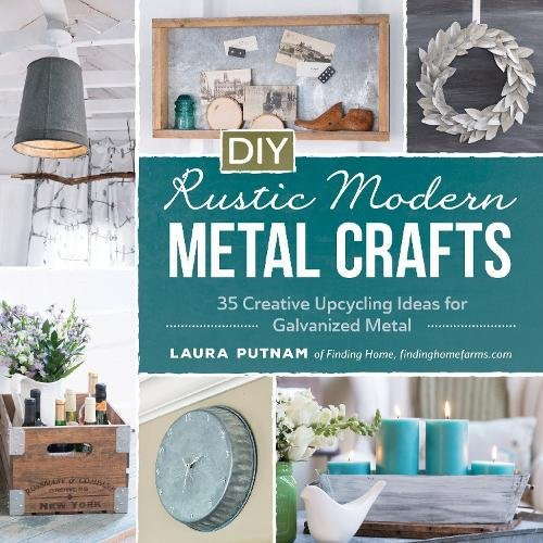 DIY Rustic Modern Metal Crafts: 35 Creative Upcycling Ideas for Galvanized