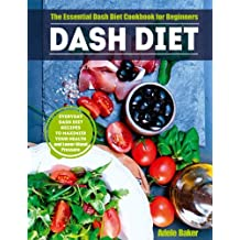Dash Diet: The Essential Dash Diet Cookbook for Beginners -The Everyday Dash Diet Recipes to Maximize Your Health and Lower Blood Pressure (blood plant-based diet, hypertension cookbook)