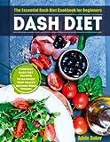 Dash Diet: The Essential Dash Diet Cookbook for