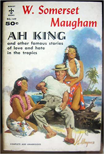 Ah King: And Other Famous Stories of Love and Hate in the Tropics (Berkley, No. BG-149): W. Somerset Maugham, Bob Maguire: Amazon.com: Books