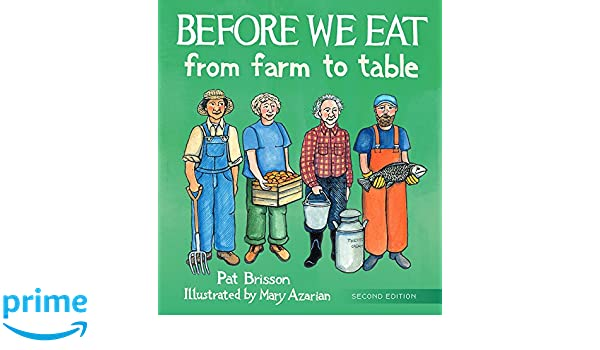 Before we eat 2e from farm to table 2nd edition pat brisson before we eat 2e from farm to table 2nd edition pat brisson mary azarian 9780884486527 amazon books fandeluxe Choice Image