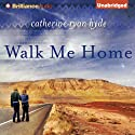 Walk Me Home Audiobook by Catherine Ryan Hyde Narrated by Cristina Panfilio