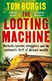 img - for The Looting Machine: Warlords, Tycoons, Smugglers and the Systematic Theft of Africa's Wealth by Burgis, Tom (2015) Hardcover book / textbook / text book