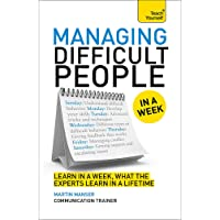 Managing Difficult People in a Week (Teach Yourself in a Week)