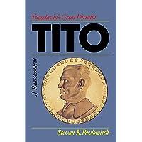 TITO: YUGOSLAVIA'S GREAT DICTATOR, A REASSESSM