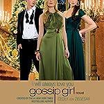 Gossip Girl: I Will Always Love You: A Gossip Girl Novel | Cecily von Ziegesar