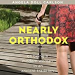 Nearly Orthodox: On Being a Modern Woman in an Ancient Tradition | Angela Doll Carlson