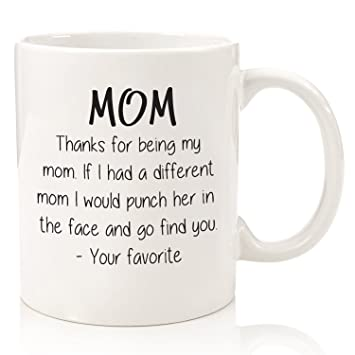 Amazon Com Thanks For Being My Mom Funny Coffee Mug Best