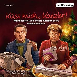 Küss mich, Kanzler! Weihnachten (und andere Katastrophen) bei den Merkels Hörspiel