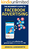 The Beginner's Guide to Facebook Advertising [2nd Edition]: How to create effective ads, generate leads and increase…