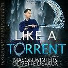 Like a Torrent: Disorderly Elements, Book 2 Hörbuch von Olivette Devaux, Mason Winters Gesprochen von: Kevin Chandler