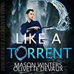 Like a Torrent: Disorderly Elements, Book 2 | Olivette Devaux,Mason Winters