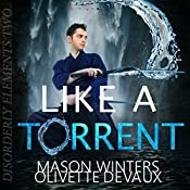 Like a Torrent: Disorderly Elements, Book 2 | Olivette Devaux, Mason Winters