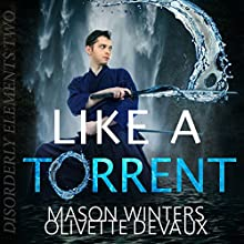 Like a Torrent: Disorderly Elements, Book 2 | Livre audio Auteur(s) : Olivette Devaux, Mason Winters Narrateur(s) : Kevin Chandler
