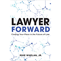 Lawyer Forward: Finding Your Place in the Future of Law